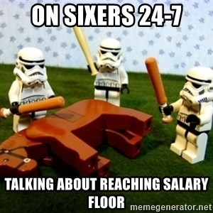 Beating a Dead Horse stormtrooper - ON SIXERS 24-7 TALKING ABOUT REACHING SALARY FLOOR