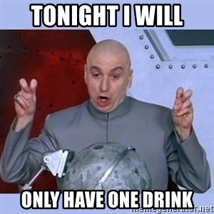 Dr Evil meme - Tonight i will Only have one drink