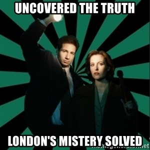 """Typical fans """"The X-files"""" - UNCOVERED THE TRUTH LONDON'S MISTERY SOLVED"""