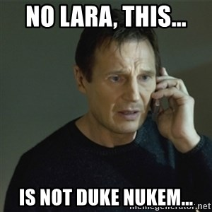 I don't know who you are... - no lara, this... is not duke nukem...