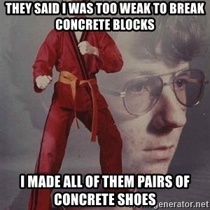 PTSD Karate Kyle - they said i was too weak to break concrete blocks i made all of them pairs of concrete shoes