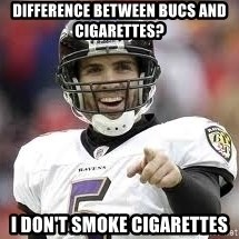 joe flacco - Difference between Bucs and cigarettes? I don't smoke cigarettes