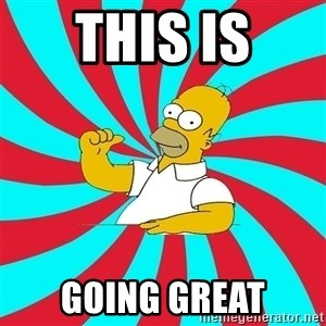 Frases Homero Simpson - THIS IS GOING GREAT