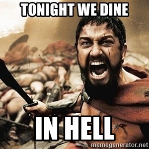 300 sparta - TONIGHT WE DINE IN HELL