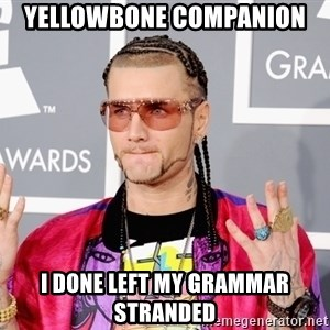 Intellectual Riff Raff - Yellowbone Companion  I done left my grammar stranded