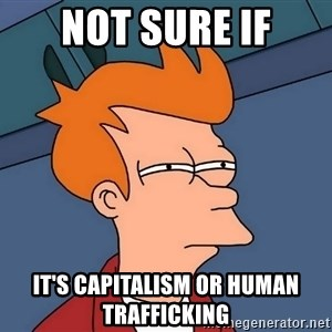 Futurama Fry - Not sure if it's Capitalism or Human Trafficking