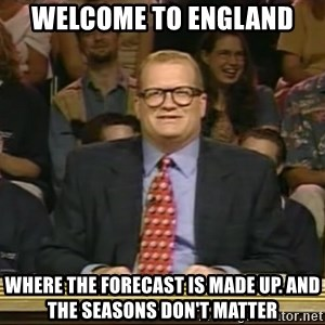 DrewCarey - Welcome to England Where the forecast is made up. and the seasons don't matter