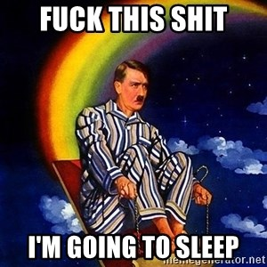 Bed Time Hitler - Fuck this shit I'm going to sleep