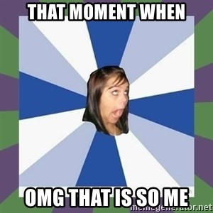 Annoying FB girl - that moment when omg that is so me