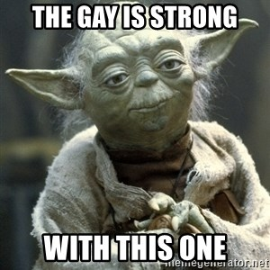 Yodanigger - The Gay is Strong with this one