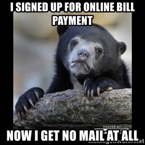 sad bear - I signed up for online bill payment Now I get no mail at all