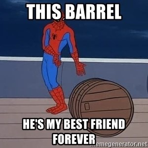 Spiderman and barrel - This barrel he's my best friend forever