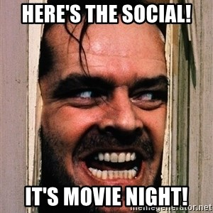 The shining  - Here's the social! It's movie night!