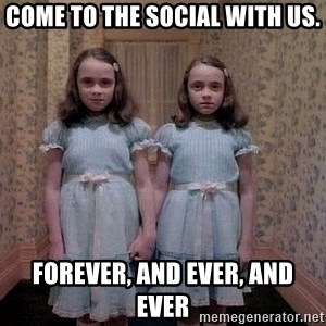 Shining Twins - Come to the social with us. Forever, and ever, and ever