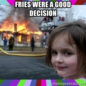 evil girl fire - fries were a good decision