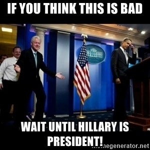 Inappropriate Timing Bill Clinton - If you think this is bad wait until Hillary is President!