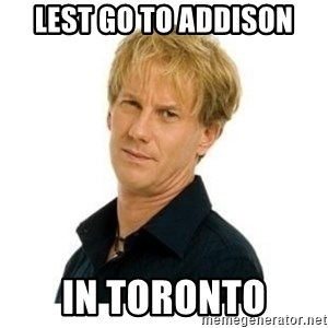 Stupid Opie - Lest go to addison in toronto