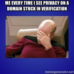 Picard facepalm  - me Every time I see Privacy on a Domain stuck in verification