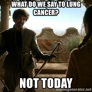 game of thrones dancing maste - What do we say to lung cancer? Not Today