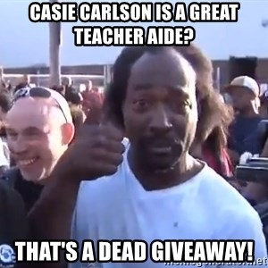 charles ramsey 3 - Casie Carlson is a great teacher aide? That's a dead giveaway!