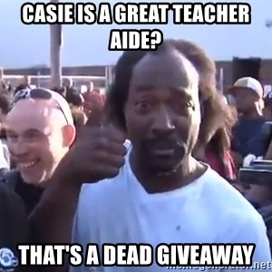 charles ramsey 3 - Casie is a great teacher aide? That's a dead giveaway