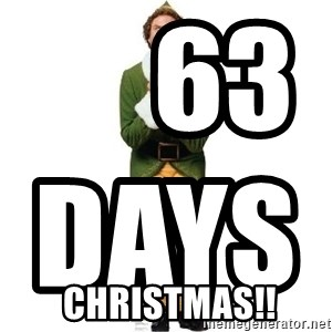 Buddy The Elf Excited -      63 DAYS UNTIL                                                                                              CHRISTMAS!!