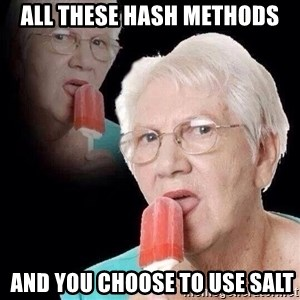 Oh grandma - all these hash methods  and you choose to use salt