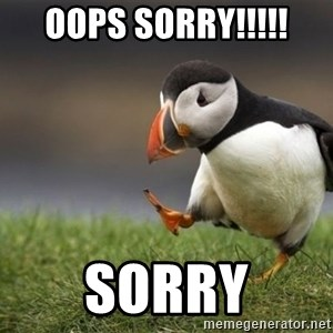Unpopular Opinion Puffin - oops sorry!!!!! sorry
