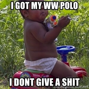 Swagger Baby - I GOT MY WW POLO I DONT GIVE A SHIT
