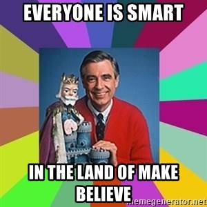 mr rogers  - Everyone is Smart In the Land of Make Believe