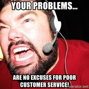 Angry Gamer - Your problems... are no excuses for poor customer service!
