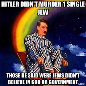 Bed Time Hitler - hitler didn't murder 1 single jew those he said were jews didn't believe in god or government