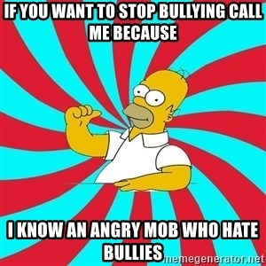 Frases Homero Simpson - If you want to stop bullying call me because I know an angry mob who hate bullies