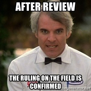 Steve Martin The Jerk - After review The ruling on the field is confirmed