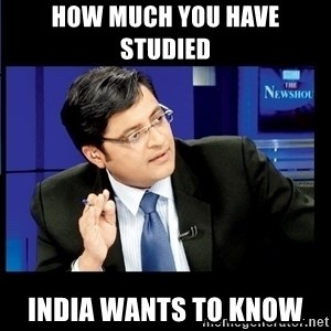 Arnab Goswami India Wants to know - HOW MUCH YOU HAVE STUDIED  INDIA WANTS TO KNOW