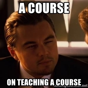 inceptionty - A course on teaching a course