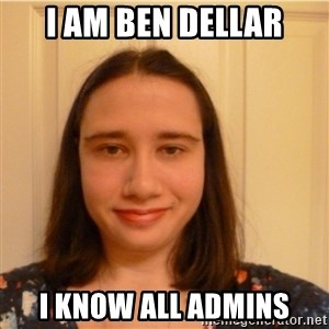 Scary b*tch. - I AM BEN DELLAR I KNOW ALL ADMINS