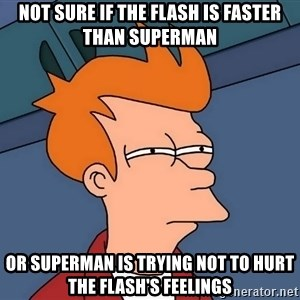 Futurama Fry - Not sure if the Flash is faster than Superman or Superman is trying not to hurt the Flash's feelings