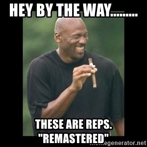 """michael jordan laughing - Hey by the way......... THESE ARE REPS. """"REMASTERED"""""""