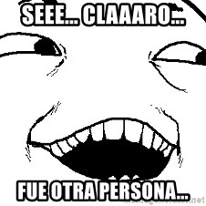 I see what you did there - SEEE... claaaro... fue otra persona...