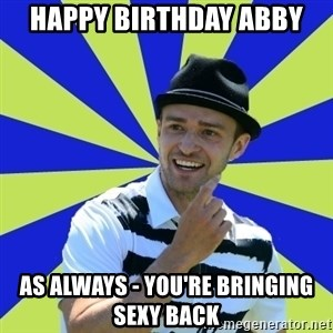 Justin Timberlake - Happy Birthday Abby As always - you're bringing sexy back