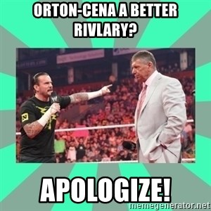 CM Punk Apologize! - Orton-Cena a better rivlary? APOLOGIZE!