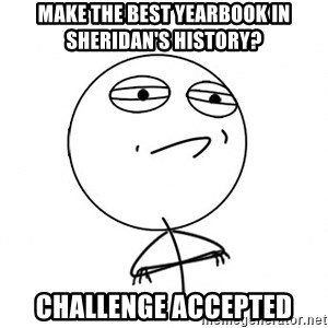 Challenge Accepted HD - Make the best yearbook in Sheridan's history? Challenge Accepted