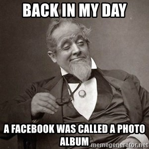 1889 [10] guy - back in my day a facebook was called a photo album