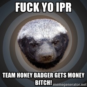 Fearless Honeybadger - fuck yo IPR  team honey badger gets money bitch!
