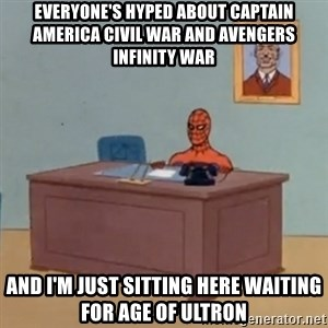 Spidey Meme - Everyone's hyped about Captain America Civil War and Avengers Infinity war and I'm just sitting here waiting for age of ultron