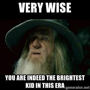 no memory gandalf - very wise you are indeed the brightest kid in this era