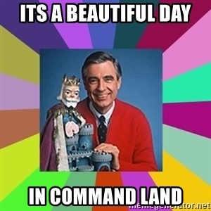 mr rogers  - Its a beautiful day in Command Land
