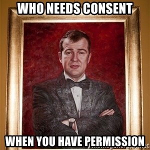 Douchey Dom - who needs consent when you have permission