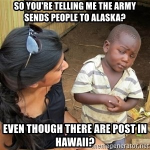 you mean to tell me black kid - So you're telling me the Army sends people to Alaska? Even though there are post in Hawaii?